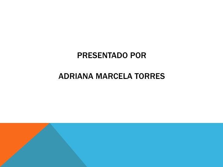 PRESENTADO PORADRIANA MARCELA TORRES