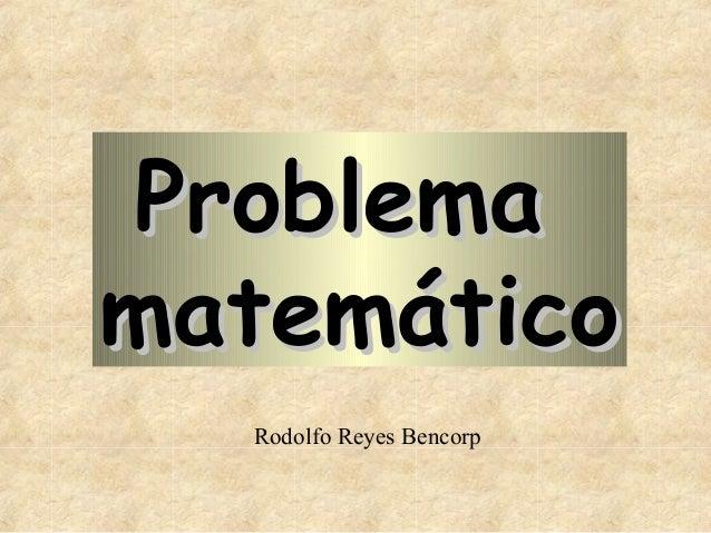 Problema matemático Rodolfo Reyes Bencorp
