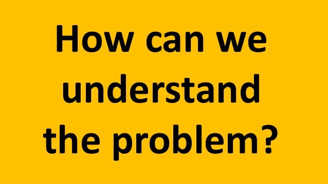 How can we  understand  the problem?