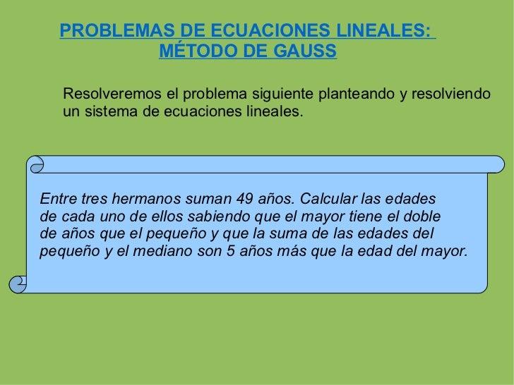 PROBLEMAS DE ECUACIONES LINEALES:  MÉTODO DE GAUSS Resolveremos el problema siguiente planteando y resolviendo un sistema ...