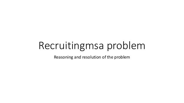 Recruitingmsa problem Reasoning and resolution of the problem