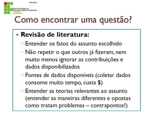Como formular um problema/questão/objetivo? a) O problema dever ser formulado sob a forma de pergunta: Uma pesquisa sobre ...