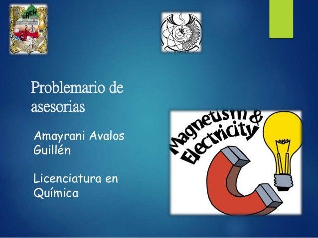 Problemario de asesorias Amayrani Avalos Guillén Licenciatura en Química