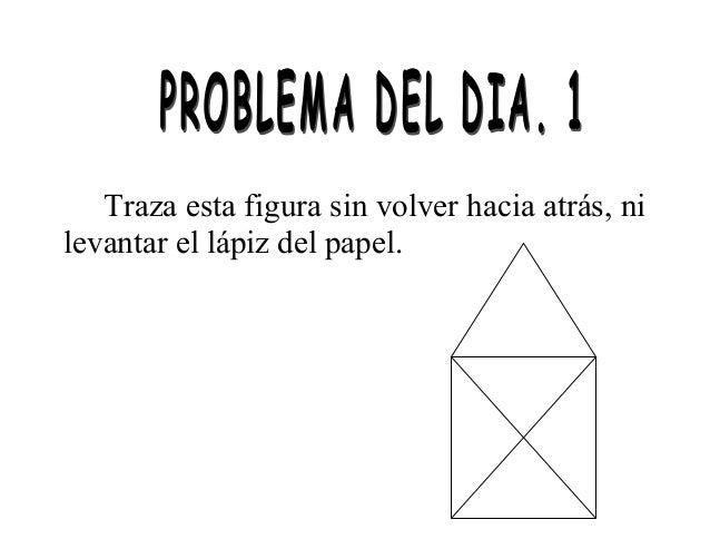 Traza esta figura sin volver hacia atrás, ni levantar el lápiz del papel.