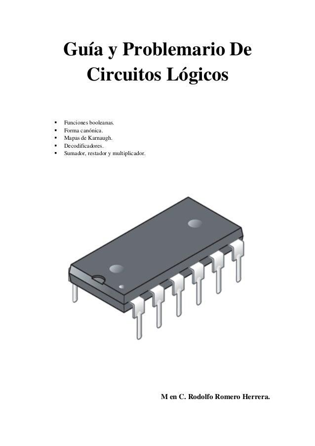 Guía y Problemario De      Circuitos Lógicos   Funciones booleanas.   Forma canónica.   Mapas de Karnaugh.   Decodific...