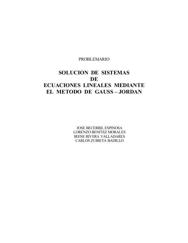 PROBLEMARIO SOLUCION DE SISTEMAS DE ECUACIONES LINEALES MEDIANTE EL METODO DE GAUSS – JORDAN JOSE BECERRIL ESPINOSA LORENZ...