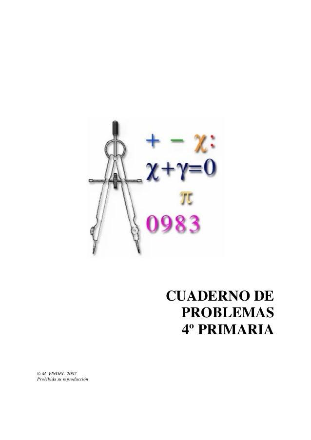 CUADERNO DE                             PROBLEMAS                              4º PRIMARIA© M. VINDEL 2007Prohibida su rep...
