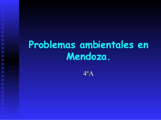 Problemas ambientales en        Mendoza.           4ªA