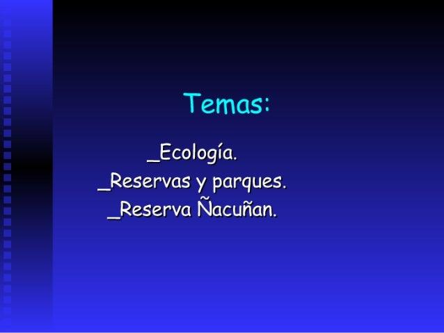 Temas:      _Ecología. _Reservas y parques.  _Reserva Ñacuñan.