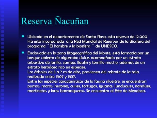 Reserva Ñacuñan     Ubicada en el departamento de Santa Rosa, esta reserva de 12.000      Ha está incorporada a la Red Mu...