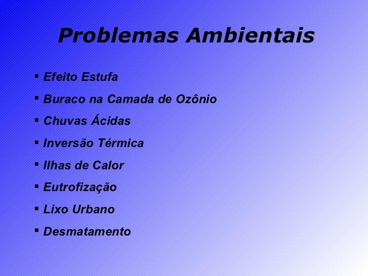 Problemas Ambientais <ul><li>Efeito Estufa </li></ul><ul><li>Buraco na Camada de Ozônio </li></ul><ul><li>Chuvas Ácidas </...
