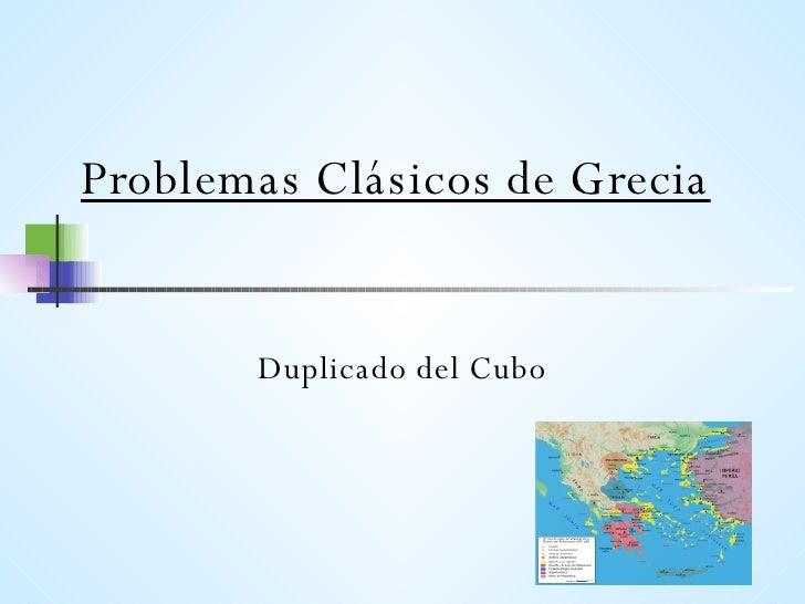 Problemas Clásicos de Grecia Duplicado del Cubo