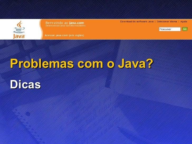 Problemas com o Java? Dicas