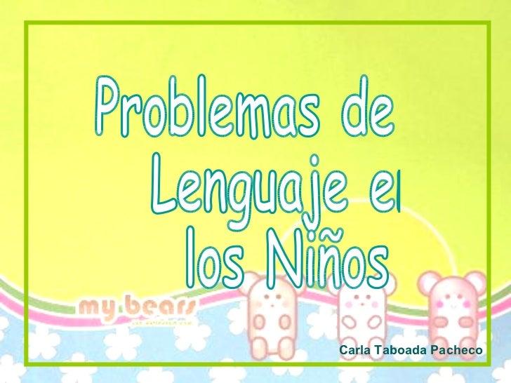Problemas de Lenguaje en  los Niños Carla Taboada Pacheco