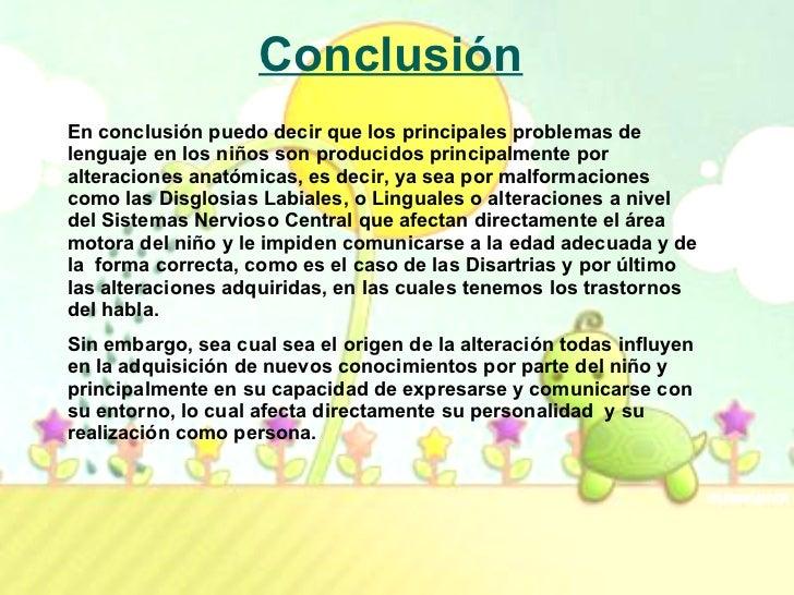 Conclusión En conclusión puedo decir que los principales problemas de lenguaje en los niños son producidos principalmente ...