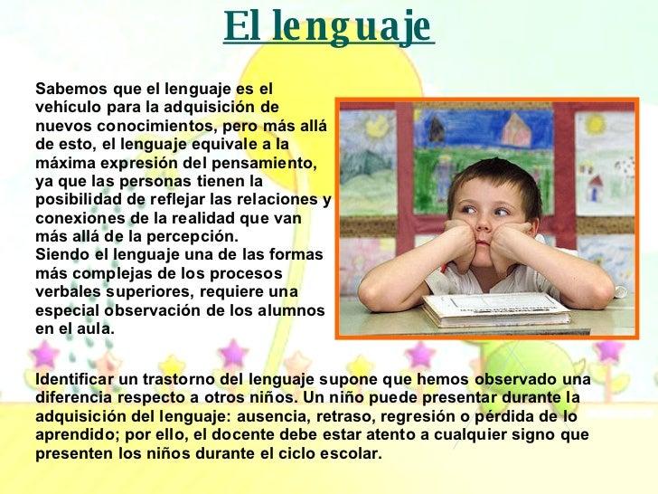 El lenguaje Sabemos que el lenguaje es el vehículo para la adquisición de nuevos conocimientos, pero más allá de esto, el ...