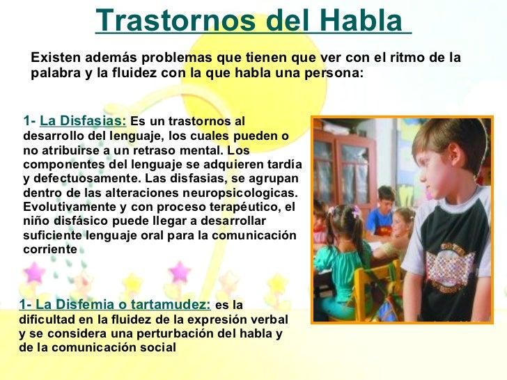 Trastornos del Habla  1-  La  Disfasias:   Es un trastornos al desarrollo del lenguaje, los cuales pueden o no atribuirse ...