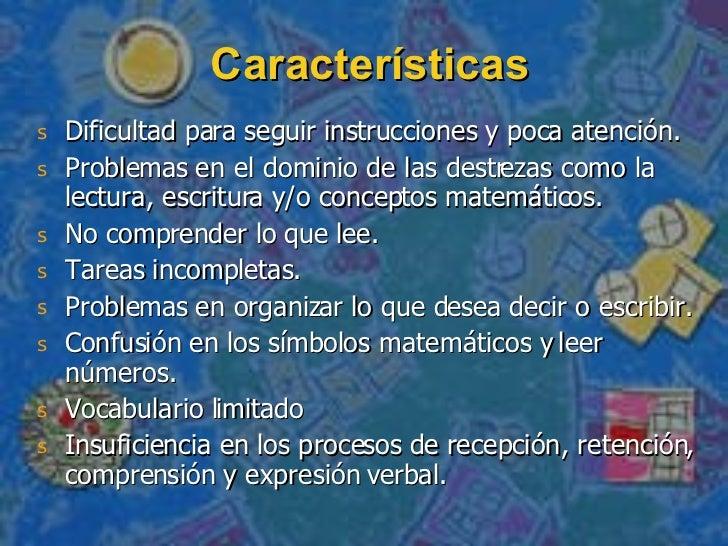 Características <ul><li>Dificultad para seguir instrucciones y poca atención. </li></ul><ul><li>Problemas en el dominio de...