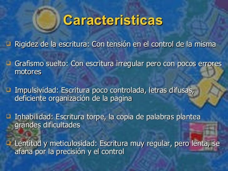 Caracteristicas  <ul><li>Rigidez de la escritura: Con tensión en el control de la misma  </li></ul><ul><li>Grafismo suelto...