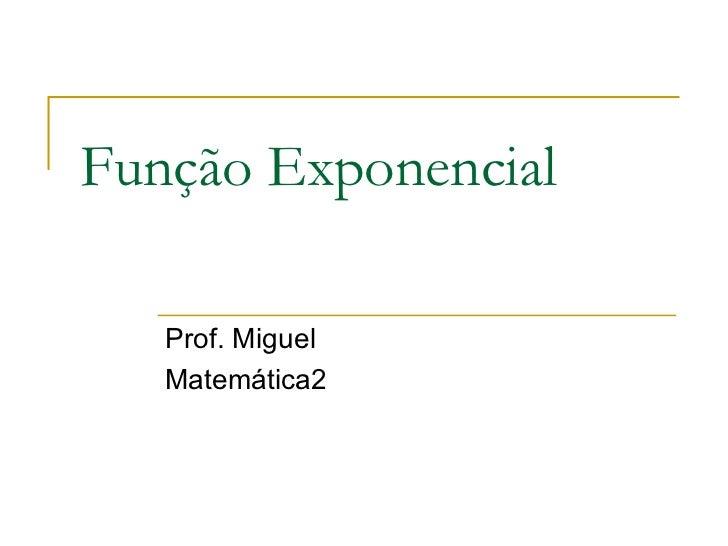 Função Exponencial   Prof. Miguel   Matemática2