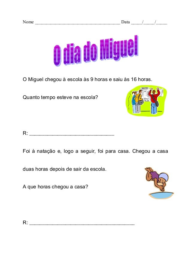 Nome ______________________________________ Data _____/_____/_____ O Miguel chegou à escola às 9 horas e saiu às 16 horas....
