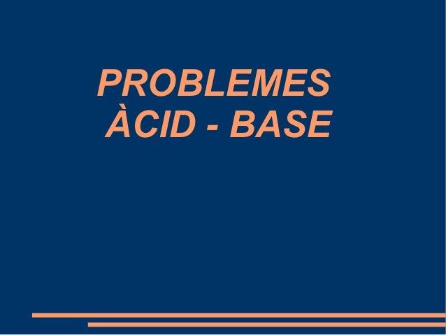 PROBLEMES ÀCID - BASE