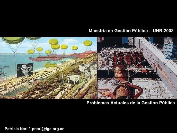Maestría en Gestión Pública – UNR-2008                                   Problemas Actuales de la Gestión PúblicaPatricia ...