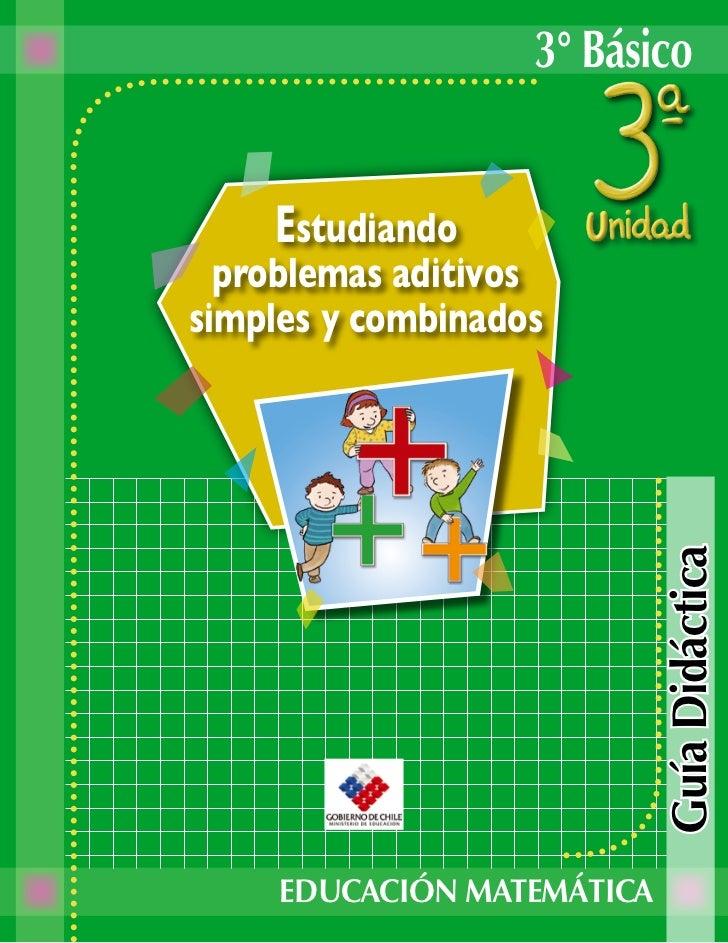 3° Básico       Estudiando   problemas aditivos simples y combinados                                 Guía Didáctica       ...