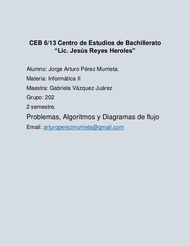 "CEB 6/13 Centro de Estudios de Bachillerato         ""Lic. Jesús Reyes Heroles""Alumno: Jorge Arturo Pérez Murrieta.Materia:..."