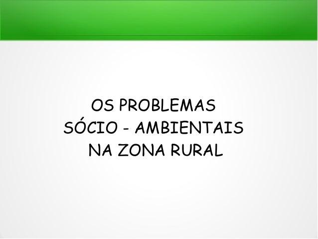 OS PROBLEMAS SÓCIO - AMBIENTAIS NA ZONA RURAL