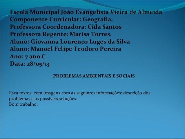 Escola Municipal João Evangelista Vieira de Almeida Componente Curricular: Geografia. Professora Coordenadora: Cida Santos...