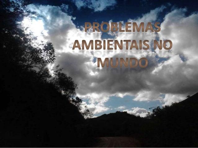 A Poluição (5) O Desmatamento As Alterações Climáticas A Falta de saneamento Básico Aumento progressivo das necessidades e...