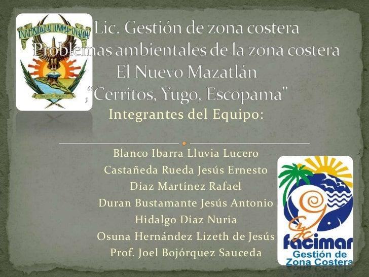 """Lic. Gestión de zona costeraProblemas ambientales de la zona costeraEl Nuevo Mazatlán ,""""Cerritos, Yugo, Escopama""""<br ..."""