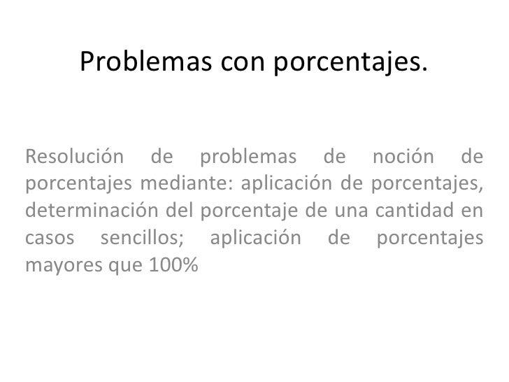 Problemas con porcentajes. <br />Resolución de problemas de noción de porcentajes mediante: aplicación de porcentajes, det...