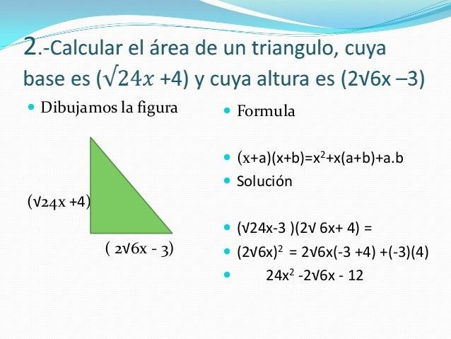  Dibujamos la figura(√24x +4)( 2√6x - 3) Formula (x+a)(x+b)=x2+x(a+b)+a.b Solución (√24x-3 )(2√ 6x+ 4) = (2√6x)2 = 2...