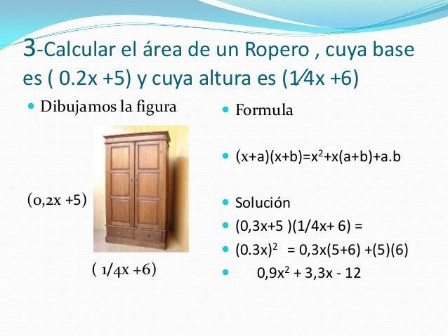 3-Calcular el área de un Ropero , cuya basees ( 0.2x +5) y cuya altura es (1∕4x +6) Dibujamos la figura(0,2x +5)( 1/4x +6...
