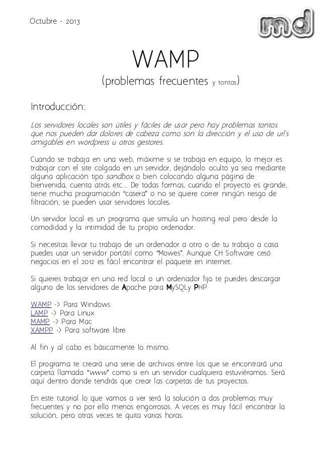 Octubre - 2013  WAMP (problemas frecuentes  y tontos  )  Introducción: Los servidores locales son útiles y fáciles de usar...