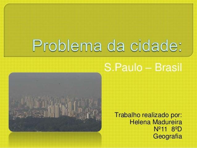 S.Paulo – Brasil Trabalho realizado por: Helena Madureira Nº11 8ºD Geografia