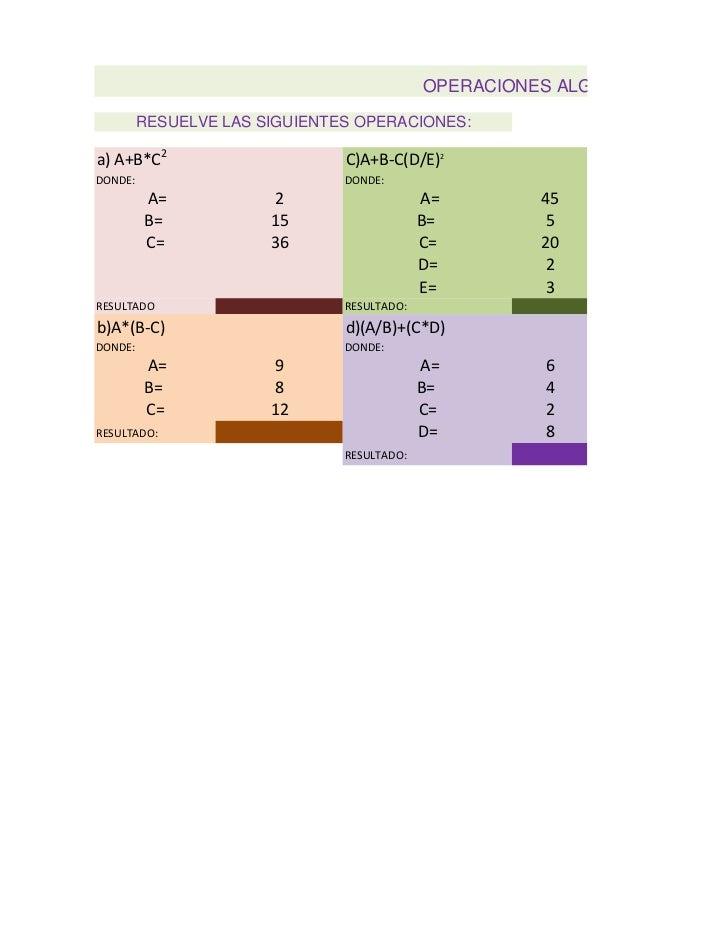OPERACIONES ALGEBRAICAS         RESUELVE LAS SIGUIENTES OPERACIONES:a) A+B*C2                      C)A+B-C(D/E)2DONDE:    ...