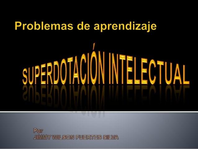  La superdotación intelectual es un tema de creciente interés, que se pone de manifiesto no sólo en la gran abundancia de...