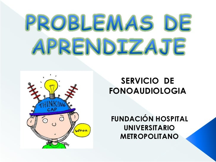 PROBLEMAS DE APRENDIZAJE<br />SERVICIO  DE FONOAUDIOLOGIA<br />FUNDACIÓN HOSPITAL UNIVERSITARIO METROPOLITANO <br />