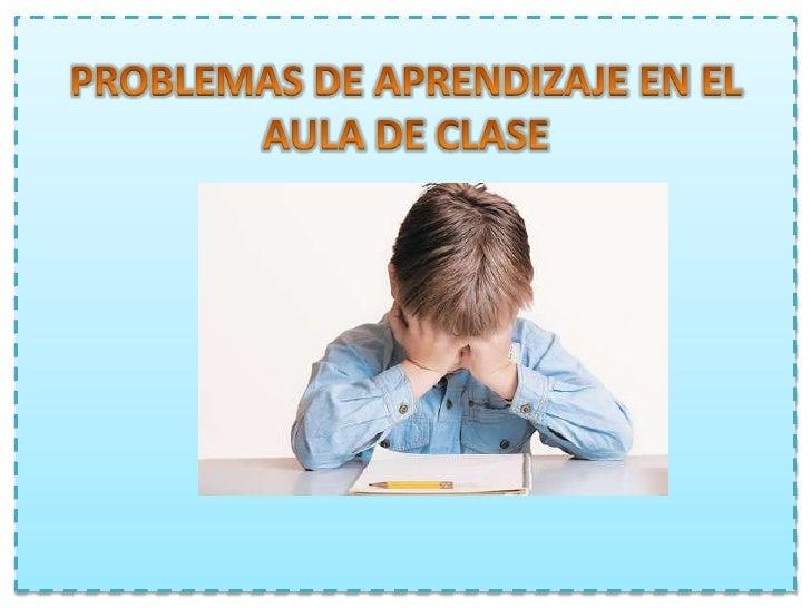 PROBLEMAS DE APRENDIZAJE EN EL AULA DE CLASE<br />