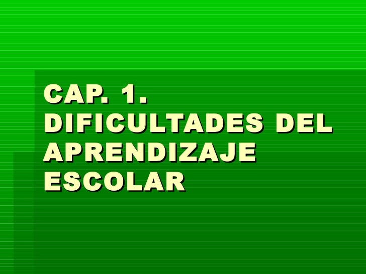 CAP. 1.DIFICULTADES DELAPRENDIZAJEESCOLAR