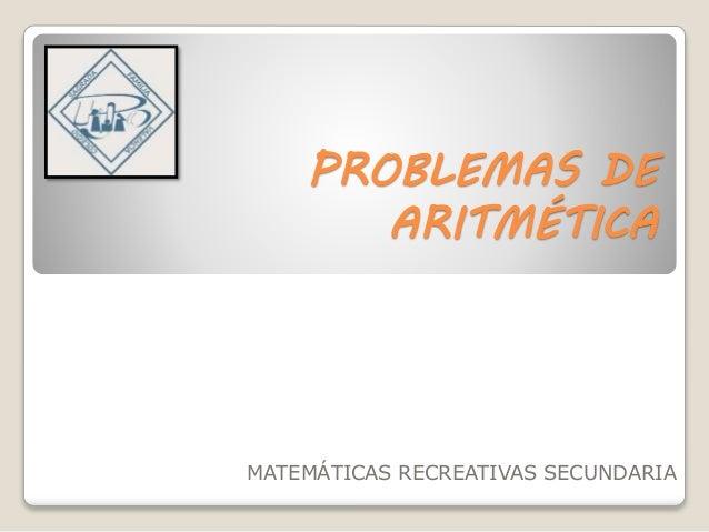 PROBLEMAS DE  ARITMÉTICA  MATEMÁTICAS RECREATIVAS SECUNDARIA