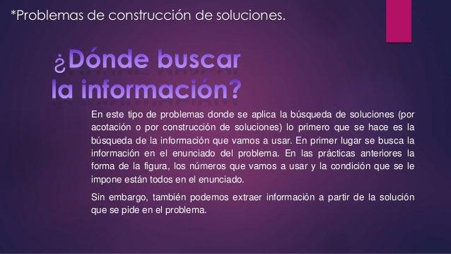 *Problemas de construcción de soluciones.  En este tipo de problemas donde se aplica la búsqueda de soluciones (por acotac...