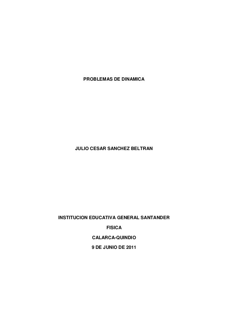 PROBLEMAS DE DINAMICA<br />JULIO CESAR SANCHEZ BELTRAN<br />INSTITUCION EDUCATIVA GENERAL SANTANDER<br />FISICA<br />CALAR...