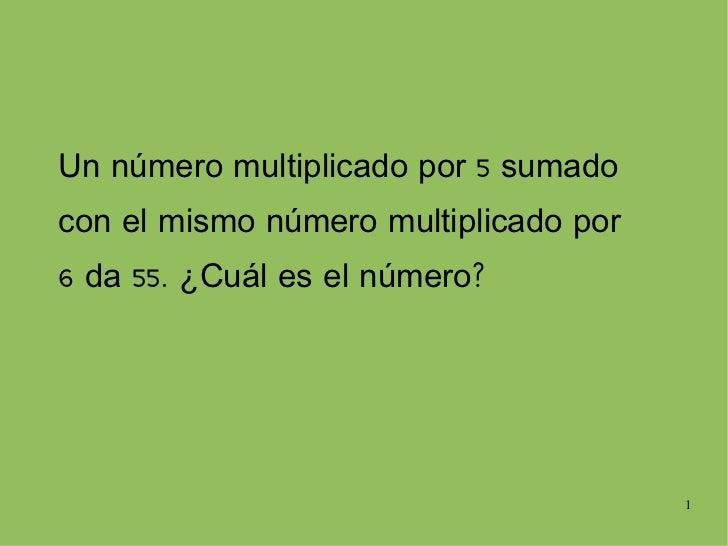 Un número multiplicado por 5 sumado con el mismo número multiplicado por 6 da 55. ¿Cuál es el número?