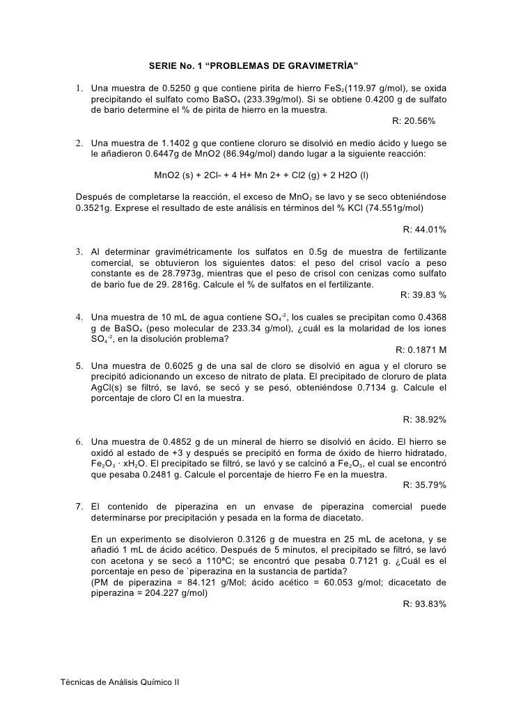 """SERIE No. 1 """"PROBLEMAS DE GRAVIMETRÍA""""      1. Una muestra de 0.5250 g que contiene pirita de hierro FeS2(119.97 g/mol), s..."""