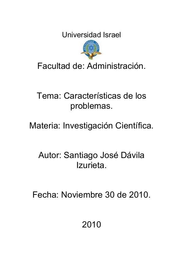 Universidad Israel Facultad de: Administración. Tema: Características de los problemas. Materia: Investigación Científica....