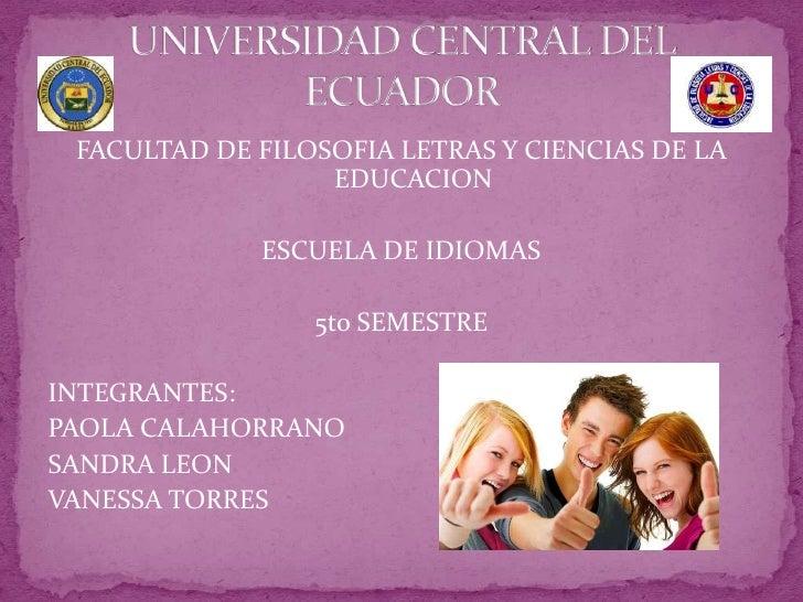 FACULTAD DE FILOSOFIA LETRAS Y CIENCIAS DE LA EDUCACION<br />ESCUELA DE IDIOMAS<br />5to SEMESTRE <br />INTEGRANTES:<br />...